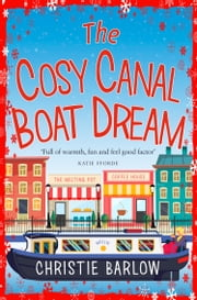 The Cosy Canal Boat Dream: A funny, feel-good romantic comedy you won't be able to put down! ebook by Christie Barlow