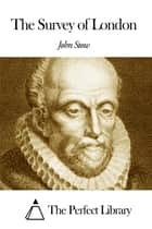 The Survey of London ebook by John Stow