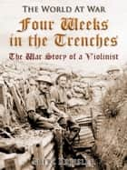 Four Weeks in the Trenches / The War Story of a Violinist ebook by Fritz Kreisler