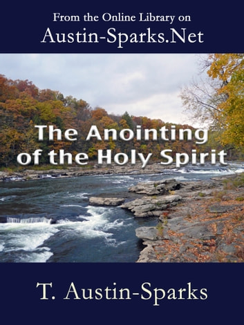 The Anointing of the Holy Spirit ebook by T. Austin-Sparks
