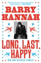 Long, Last, Happy ebook by Barry Hannah