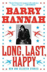 Long, Last, Happy - New and Collected Stories ebook by Barry Hannah