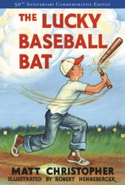 The Lucky Baseball Bat - 50th Anniversary Commemorative Edition ebook by Matt Christopher, Robert Henneberger