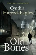 Old Bones ebook by Cynthia Harrod-Eagles