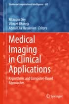 Medical Imaging in Clinical Applications ebook by Nilanjan Dey,Vikrant Bhateja,Aboul Ella Hassanien