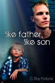 Like Father, Like Son ebook by Fortune, C. Roy