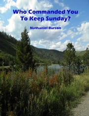 Who Commanded You To Keep Sunday? ebook by Nathaniel Burson