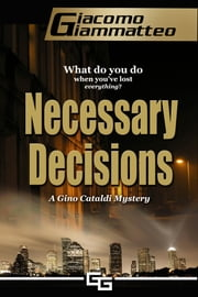 Necessary Decisions - A Gino Cataldi Mystery ebook by Giacomo Giammatteo