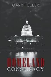 Homeland Conspiracy ebook by Fuller, Gary