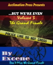 ...But We're Even -Volume 3 (The Grand Finale) ebook by Excene