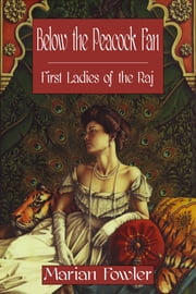 Below the Peacock Fan: First Ladies of the Raj ebook by Marian Fowler