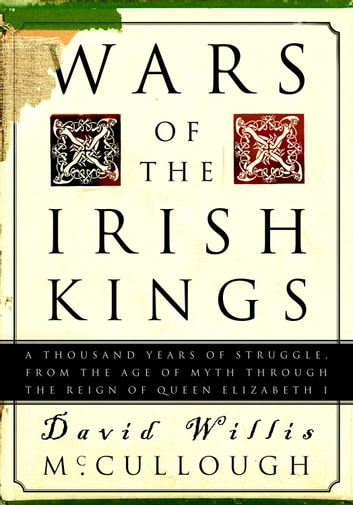 Wars of the Irish Kings - A Thousand Years of Struggle, from the Age of Myth through the Reign of Queen Elizabeth I ebook by David W. McCullough