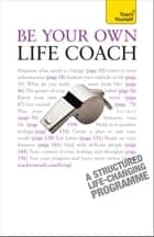 Be Your Own Life Coach - A practical, inspirational guide to improving every area of your life ebook by Jeff Archer