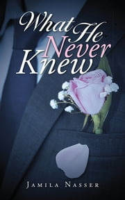 What He Never Knew ebook by Jamila Nasser