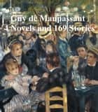 Maupassant: 4 Novels and 169 Stories ebook by Guy de Maupassant
