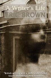 A Writer's Life ebook by Eric Brown