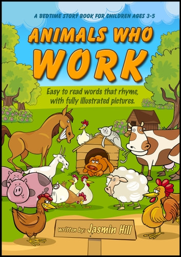 Animals Who Work: Easy To Read Words That Rhyme With Illustrated Pictures ebook by Jasmin Hill