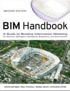 BIM Handbook - A Guide to Building Information Modeling for Owners, Managers, Designers, Engineers and Contractors ebook by Chuck Eastman, Paul Teicholz, Rafael Sacks,...