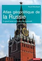 Atlas géopolitique de la Russie. Le grand retour sur la scène internationale ebook by Pascal Marchand