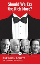 Should We Tax the Rich More? - The Munk Debate on Economic Inequality ebook by George Papandreou, Newt Gingrich, Arthur Laffer,...