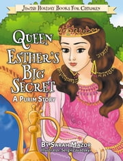 Queen Esther's Big Secret: A Purim Story - Jewish Holiday Books for Children, #5 ebook by Sarah Mazor