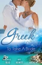 Greek Affairs - To Take A Bride - 3 Book Box Set ebook by Michelle Reid, Kate Hewitt, Amy Andrews
