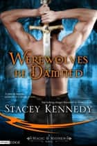Werewolves Be Damned - Magic & Mayhem ebook by Stacey Kennedy