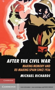 After the Civil War - Making Memory and Re-Making Spain since 1936 ebook by Michael Richards