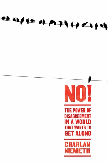 No! - The Power of Disagreement in a World that Wants to Get Along ebook by Charlan Nemeth