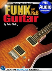 Funk and R&B Guitar Lessons for Beginners - Teach Yourself How to Play Guitar (Free Audio Available) ebook by LearnToPlayMusic.com,Peter Gelling