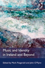 Music and Identity in Ireland and Beyond ebook by Dr John O'Flynn,Dr Mark Fitzgerald