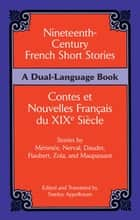 Nineteenth-Century French Short Stories (Dual-Language) ebook by Stanley Appelbaum