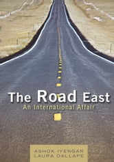 The Road East - An International Affair ebook by Ashok Iyengar with Laura Dallape