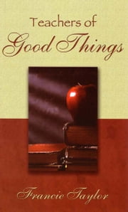 Teachers of Good Things ebook by Francie Taylor