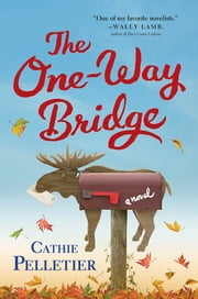 The One-Way Bridge - A Novel ebook by Cathie Pelletier