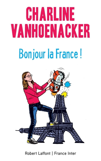 Bonjour la France ! ebook by Charline VANHOENACKER