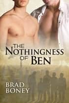 The Nothingness of Ben ebook by Brad Boney