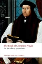 The Book of Common Prayer: The Texts of 1549, 1559, and 1662 - The Texts of 1549, 1559, and 1662 電子書籍 by Brian Cummings