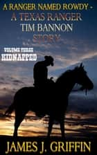 A Ranger Named Rowdy - A Texas Ranger Tim Bannon Story - Volume 3 - Kidnapped eBook by James J. Griffin