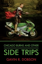 Chicago Burns and other Side Trips ebook by Gavin Dobson