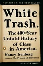 White Trash - The 400-Year Untold History of Class in America eBook by Nancy Isenberg
