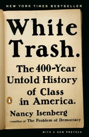 White Trash - The 400-Year Untold History of Class in America ebooks by Nancy Isenberg