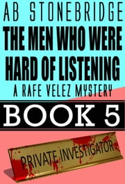 The Men Who Were Hard of Listening -- Rafe Velez Mystery 5 - Rafe Velez Mysteries, #5 ebook by AB Stonebridge