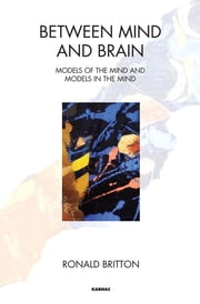 Between Mind and Brain - Models of the Mind and Models in the Mind ebook by Ronald Britton