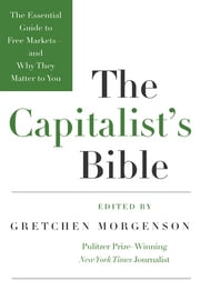 The Capitalist's Bible - The Essential Guide to Free Markets--and Why They Matter to You ebook by Gretchen Morgenson