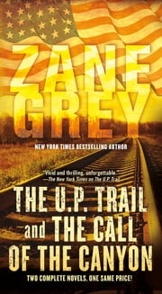 The U.P. Trail and The Call of the Canyon - Two Complete Novels ebook by Zane Grey