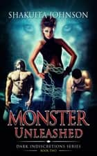 Dark Indiscretions: Monster Unleashed - Dark Indiscretions, #2 ebook by Shakuita Johnson
