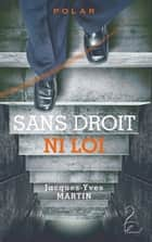 Sans droit ni loi ebook by Jacques-Yves Martin
