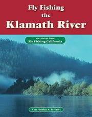 Fly Fishing the Klamath River - An excerpt from Fly Fishing California ebook by Ken Hanley