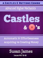 Castles & Buttons Combo (47-48) - Acquiring vs Creating Money / Effortlessness ebook by Susan James